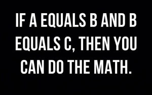 if-a-equals-b-and-b-equals-c-then-you-can-do-the-m