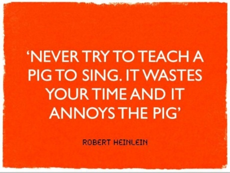 teach a pig to sing